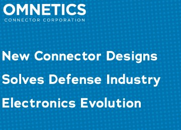 New Connector Designs Solves Defense Industry Electronics Evolution